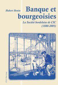 Banque et bourgeoisies, Hubert Bonin