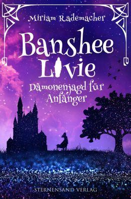 Banshee Livie: Banshee Livie (Band 1): Dämonenjagd für Anfänger, Miriam Rademacher