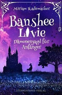 Banshee Livie - Dämonenjagd für Anfänger - Miriam Rademacher  