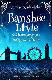Banshee Livie - Weltrettung für Fortgeschrittene, Miriam Rademacher