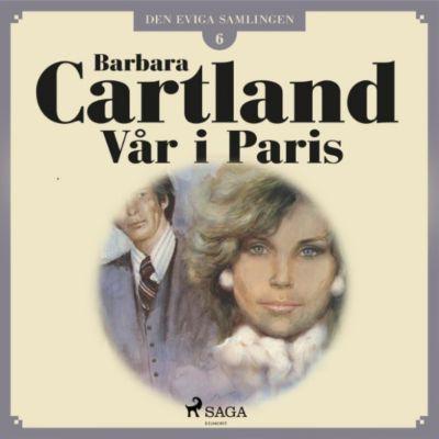 Barbara Cartland: Vår i Paris - Den eviga samlingen 6 (oförkortat), Barbara Cartland