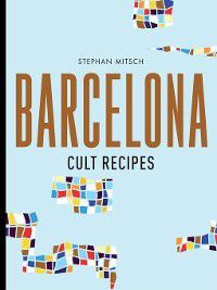 Barcelona Cult Recipes, Stephan Mitsch