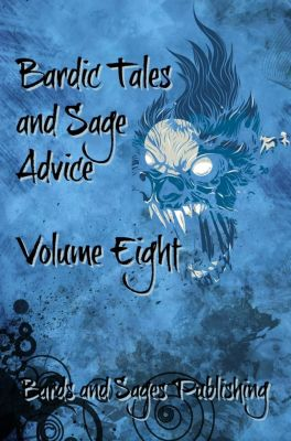 Bardic Tales and Sage Advice: Bardic Tales and Sage Advice (Volume VIII), Julia Martins, Florian Heller, Aaron Vlek, James Zahardis, Tyler Bourassa, Amanda K. Thompson, Anna Cates, Derek James Cottrell, Teo Kos