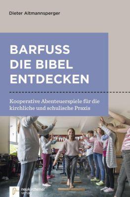 Barfuß die Bibel entdecken, Dieter Altmannsperger