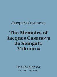 Barnes & Noble Digital Library: The Memoirs of Jacques Casanova de Seingalt, Volume 2, Jacques Casanova