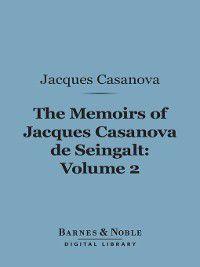 Barnes & Noble Digital Library: The Memoirs of Jacques Casanova de Seingalt, Volume 2, Jacques Casanova