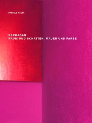 Barragán - Raum und Schatten, Mauer und Farbe, Daniele Pauly