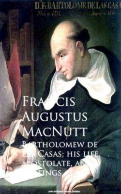 Bartholomew de Las Casas; his life, apostolate, and writings, Various