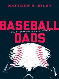 Baseball Dads, Matthew Hiley