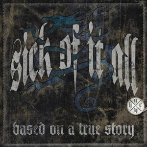 Based On A True Story (Ltd.Edt.), Sick Of It All