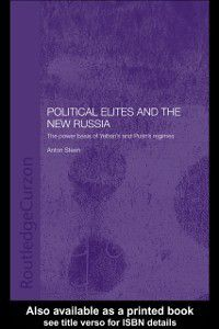 BASEES/Routledge Series on Russian and East European Studies: Political Elites and the New Russia, Anton Steen