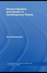 BASEES/Routledge Series on Russian and East European Studies: Democratization and Gender in Contemporary Russia, Suvi Salmenniemi