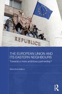 BASEES/Routledge Series on Russian and East European Studies: European Union and its Eastern Neighbours, Elena Korosteleva
