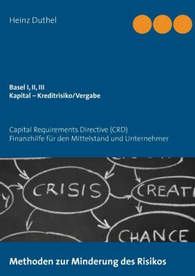 Basel I, II, III - Kapital - Kreditrisiko/Kreditvergabe, Heinz Duthel
