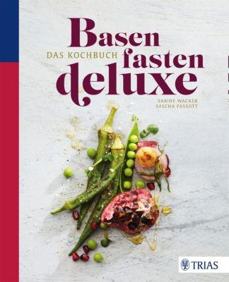 Basenfasten de luxe - Das Kochbuch, Sabine Wacker, Sascha Fassott