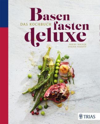 Basenfasten deluxe - Das Kochbuch, Sabine Wacker, Sascha Fassott