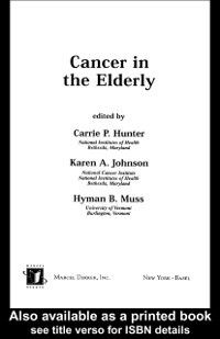 Basic and Clinical Oncology: Cancer in the Elderly, Carrie P. Hunter, Hyman B. Muss, Karen A. Johnson