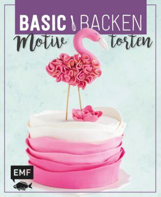 Basic Backen - Motivtorten, Emma Friedrichs, Monique Ascanelli