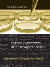 Basic Bioethics: Current Controversies in the Biological Sciences, Jon F. Merz, Karen F. Greif