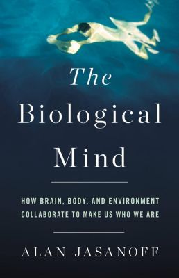 Basic Books: The Biological Mind, Alan Jasanoff