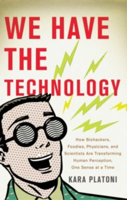 Basic Books: We Have the Technology, Kara Platoni