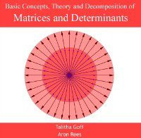 Basic Concepts, Theory and Decomposition of Matrices and Determinants, Talitha Rees, Aron Goff