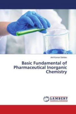 Basic Fundamental of Pharmaceutical Inorganic Chemistry, Anil Kumar Sahdev