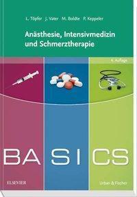 BASICS Anästhesie, Intensivmedizin und Schmerztherapie, Lars Töpfer, Jens Vater, Markus Boldte, Patrick Keppeler