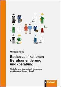 Basisqualifikationen Berufsorientierung und -beratung - Michael Köck |