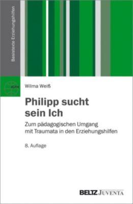 Basistexte Erziehungshilfen: Philipp sucht sein Ich, Wilma Weiss