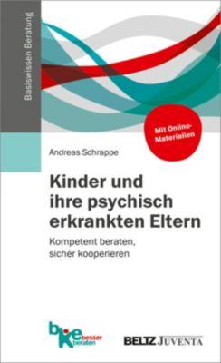Basiswissen Beratung: Kinder und ihre psychisch erkrankten Eltern, Andreas Schrappe