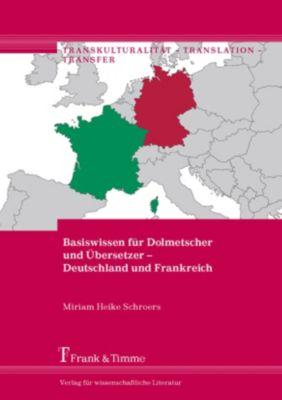 Basiswissen für Dolmetscher und Übersetzer - Deutschland und Frankreich, Miriam Heike Schroers