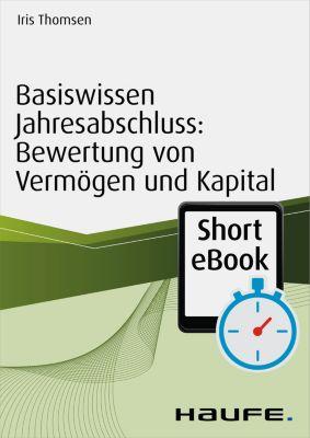 Basiswissen Jahresabschluss: Bewertung von Vermögen und Kapital, Iris Thomsen