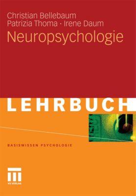 Basiswissen Psychologie: Neuropsychologie, Irene Daum, Christian Bellebaum, Patrizia Thoma