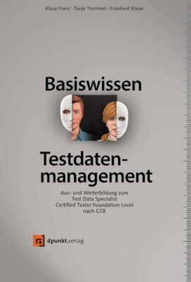 Basiswissen Testdatenmanagement, Klaus Franz, Tanja Tremmel, Eckhard Kruse