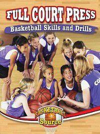 Basketball Source: Full Court Press: Basketball Skills and Drills, Rachel Stuckey