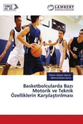 Basketbolcularda Bazi Motorik ve Teknik Özelliklerin Karsilastirilmasi, Yildirim Gökhan Gencer, Mehmet Bülent Asma