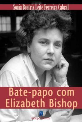 Bate Papo Com Elizabeth Bishop, Sonia Beatriz Cabral