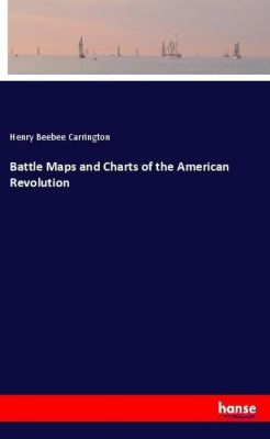 Battle Maps and Charts of the American Revolution, Henry Beebee Carrington