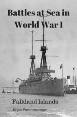 Battles at Sea in World War I   -  FALKLAND ISLANDS, Jürgen Prommersberger