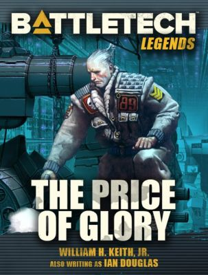 BattleTech Legends: BattleTech Legends: The Price of Glory, William H. Keith