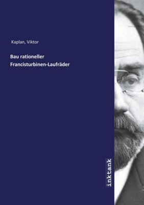 Bau rationeller Francisturbinen-Laufräder - Viktor Kaplan  