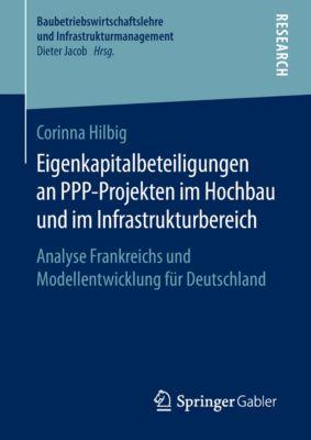 Baubetriebswirtschaftslehre und Infrastrukturmanagement: Eigenkapitalbeteiligungen an PPP-Projekten im Hochbau und im Infrastrukturbereich, Corinna Hilbig