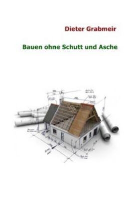 Bauen ohne Schutt und Asche - Dieter Grabmeir |