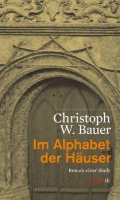 Bauer, C: Im Alphabet der Häuser - Christoph W. Bauer |