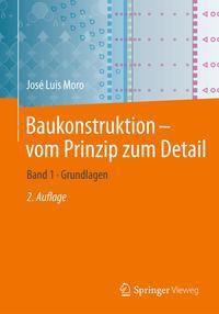 Baukonstruktion vom Prinzip zum Detail: .1 Grundlagen, José Luis Moro