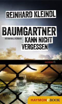 Baumgartner-Krimi: Baumgartner kann nicht vergessen, Reinhard Kleindl