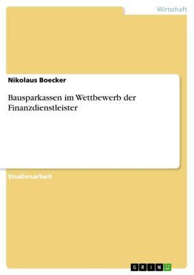 Bausparkassen im Wettbewerb der Finanzdienstleister, Nikolaus Boecker