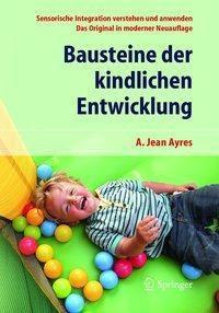 Bausteine der kindlichen Entwicklung, A. Jean Ayres