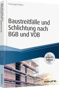 Baustreitfälle und Schlichtung nach BGB und VOB - inkl. Arbeitshilfen online, Claus-Jürgen Korbion